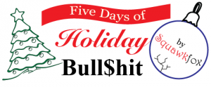 5 Days of Holiday Bull$hit